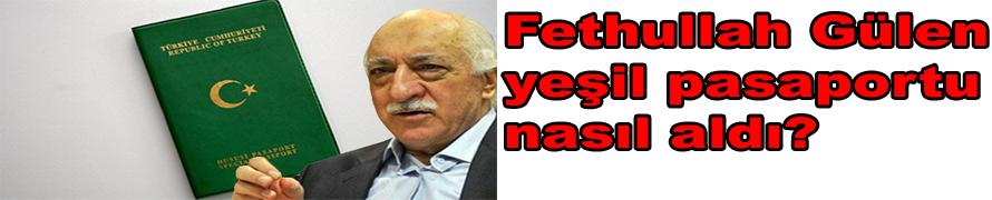Fethullah Gülen yeşil pasaportu nasıl aldı?