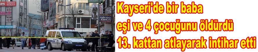 Kayseri'de bir baba eşi ve 4 çocuğunu öldürdü 13. kattan atlayarak intihar etti