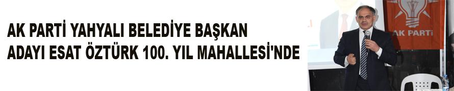 AK PARTİ YAHYALI BELEDİYE BAŞKAN ADAYI ESAT ÖZTÜRK 100. YIL MAHALLESİ'NDE