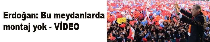 Erdoğan: Bu meydanlarda montaj yok - VİDEO