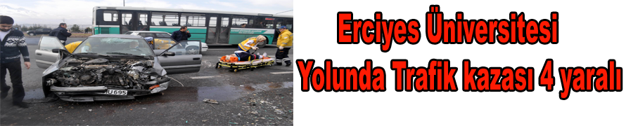 Erciyes Üniversitesi Yolunda Trafik kazası 4 yaralı