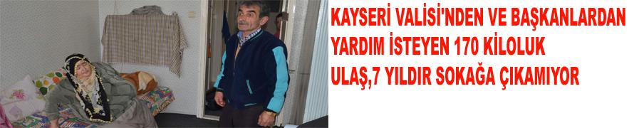 KAYSERİ VALİSİ'NDEN YARDIM İSTEYEN 170 KİLOLUK ULAŞ 7 YILDIR SOKAĞA ÇIKAMIYOR