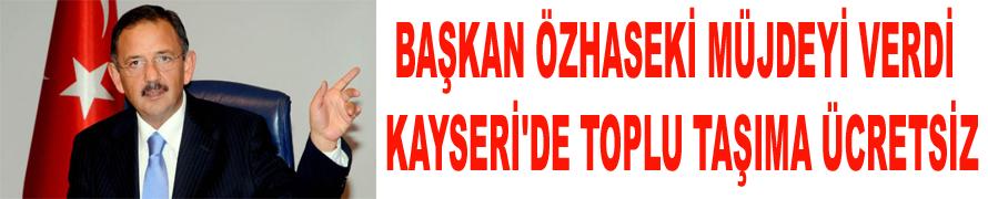 BAŞKAN ÖZHASEKİ MÜJDEYİ VERDİ KAYSERİ'DE TOPLU TAŞIMA ÜCRETSİZ