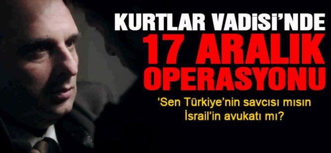 Kurtlar Vadisi'nde 17 Aralık operasyonu geceye damga vurdu!