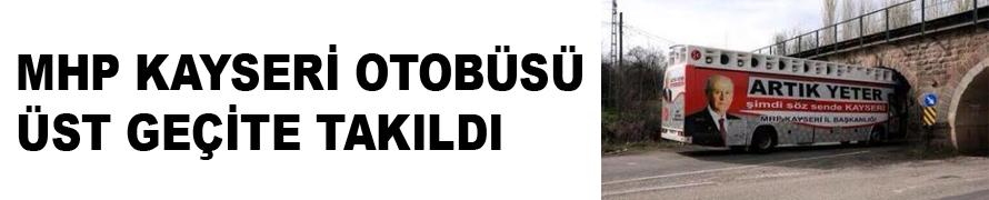 MHP KAYSERİ OTOBÜSÜ ÜST GEÇİTE TAKILDI