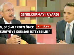 Kılıçdaroğlu: Erdoğan orduyu Suriye'ye sokmak isteyebilir!