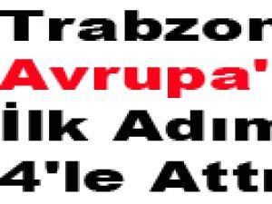 Trabzonspor Avrupa'ya İlk Adımı 4'le Attı