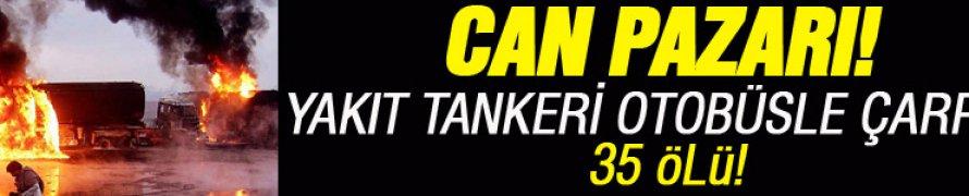 Yakıt tankeri otobüsle çarpıştı: 35 ölü