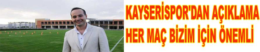 KAYSERİSPOR'DAN AÇIKLAMA HER MAÇ BİZİM İÇİN ÖNEMLİ