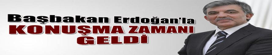 Gül: 'Başbakan Erdoğan'la konuşma zamanı geldi'