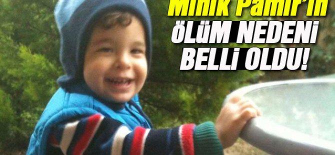 MİNİK PAMİR'İN ÖLÜM NEDEN BELLİ OLDU