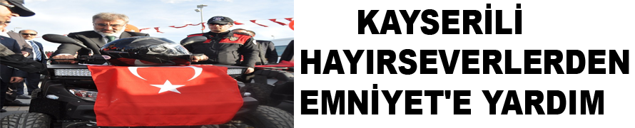 KAYSERİLİ HAYIRSEVERLERDEN EMNİYET'E YARDIM