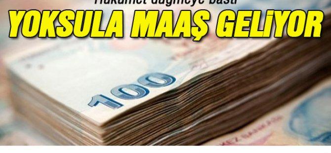 Yoksul vatandaşa maaş geliyor