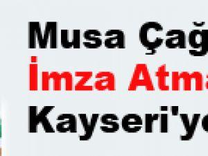 Musa Çağıran Kayseri'ye Geldi