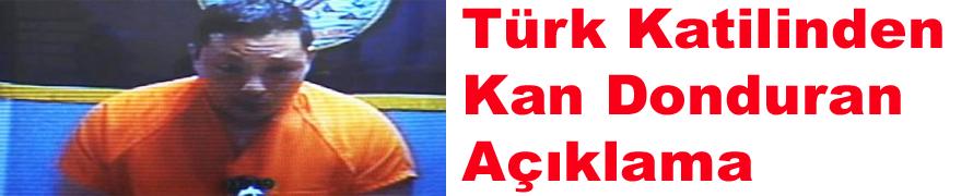 Türk Katilinden Kan Donduran Açıklama