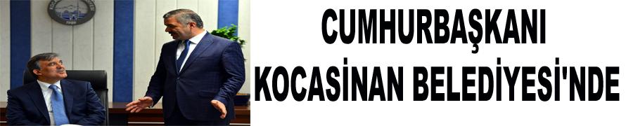 CUMHURBAŞKANI KOCASİNAN BELEDİYESİ'NDE