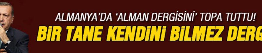 Başbakan Erdoğan Alman dergisine çok sert çıktı