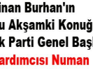 Sinan Burhan'ın Bu Akşamki Konuğu Ak Parti Genel Başkan Yardımcısı Numan Kurtulmuş