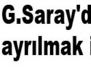 G.Saray'dan ayrılmak istiyor
