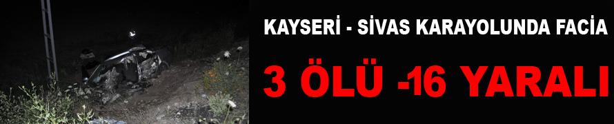 KAYSERİ'DE CAN PAZARI: 3 ÖLÜ - 16 YARALI