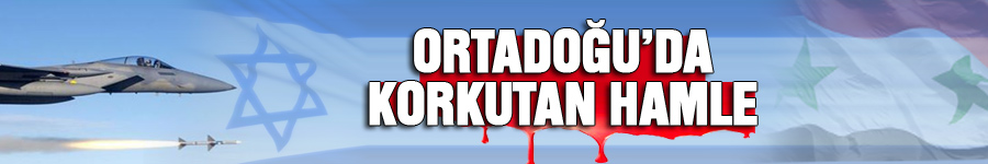 ORTADOĞU'DA KORKUTAN HAMLE