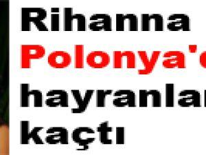 Rihanna Polonya'da hayranlarından kaçtı