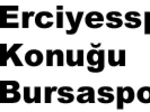 Erciyesspor'un konuğu Bursaspor