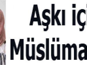 Aşkı için Müslüman oldu