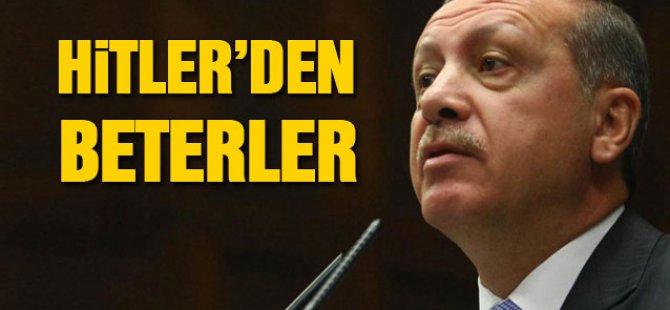 Başbakan Erdoğan: Hitler'den beterler