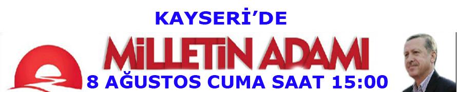 BAŞBAKAN ERDOĞAN 8 AĞUSTOS'DA KAYSERİ'DE