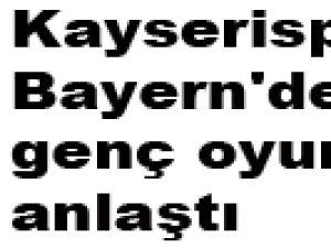 Kayserispor Bayern'den genç oyuncuyla anlaştı
