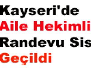 Kayseri'de Aile Hekimliği Randevu Sistemi'ne Geçildi