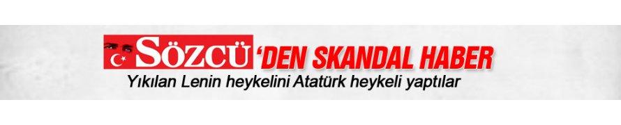 Sözcü 'Atatürk' dedi 'Lenin' çıktı
