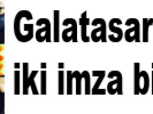 Galatasaray'dan iki imza birden