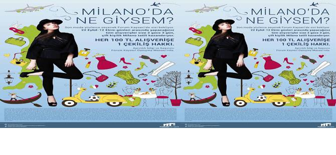 Forum Kayseri  moda başkenti Milano'ya götürüyor!