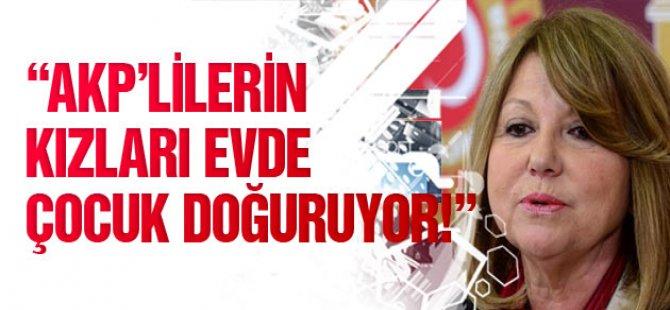 AKP'LİLERİN KIZLARI EVDE ÇOCUK DOĞURUYOR