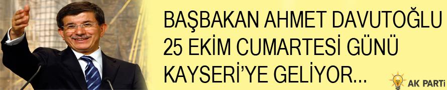 BAŞBAKAN DAVUTOĞLU KAYSERİ'YE GELİYOR
