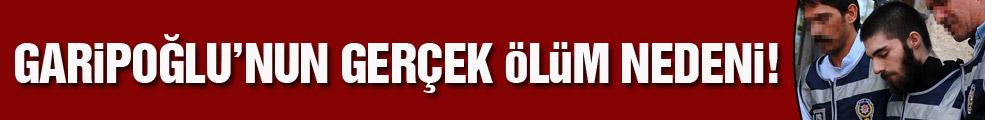 Garipoğlu'nun gerçek ölüm nedeni...