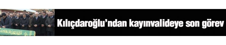 Kılıçdaroğlu'ndan Kayınvalidesine Son Görev