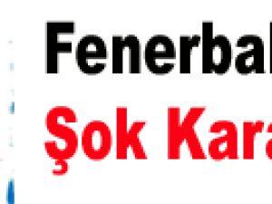 Fenerbahçe'ye Şok Karar
