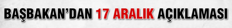 BAŞBAKAN'DAN 17 ARALIK AÇIKLAMASI