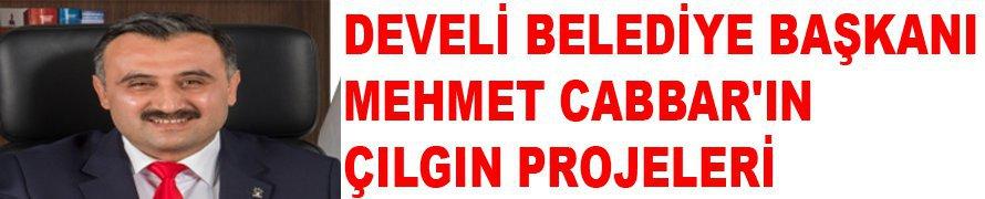 DEVELİ BELEDİYE BAŞKANI MEHMET CABBAR'IN ÇILGIN PROJELERİ