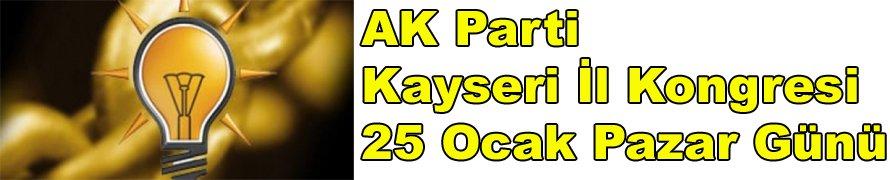 AK Parti Kayseri İl Kongresi 25 Ocak Pazar Günü