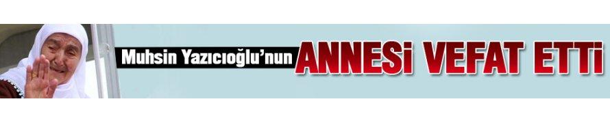 Merhum Muhsin Yazıcıoğlu'nun annesi vefat etti