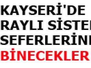 KAYSERİ'DE RAYLI SİSTEM SEFERLERİNE BİNECEKLER DİKKAT