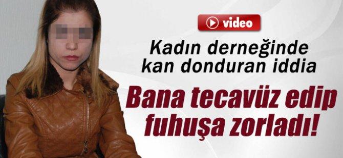 BANA TECAVÜZ EDİP FUHUŞA ZORLADI