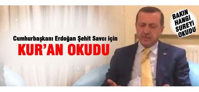 ERDOĞAN ŞEHİT SAVCI İÇİN KUR'AN OKUDU