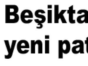 Beşiktaş'ın yeni patronu