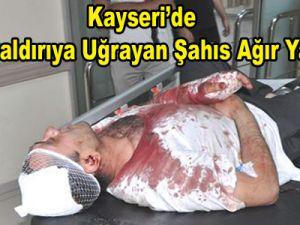 Kayseri'de kız arkadaşıyla yürürken satırla saldırıya uğradı