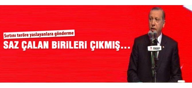 Cumhurbaşkanı Erdoğan Şimdi birileri çıkmış iyi saz çalıyormuş